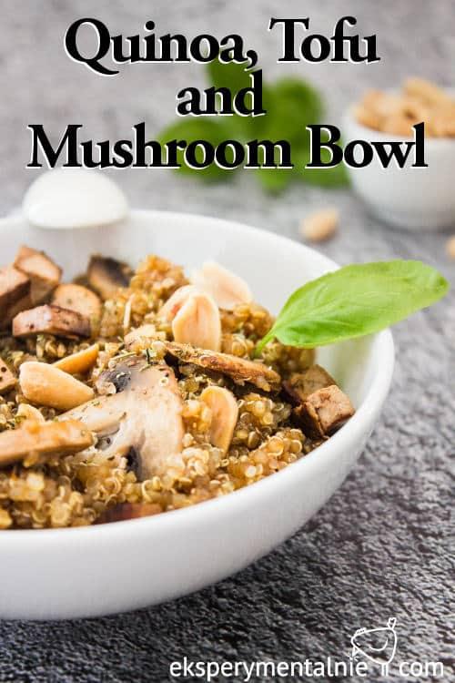 Quinoa, Tofu and mushroom bowl